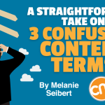 A Straightforward Take on 3 Confusing Terms: Content Marketing, Content Strategy, Content Marketing Strategy