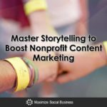 Master Storytelling to Boost Nonprofit Content Marketing