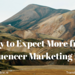 Why to Expect More from Influencer Marketing Now