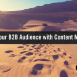 How to Inspire Your B2B Audience with Killer Content Marketing
