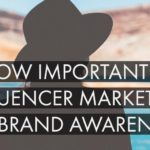 How Important Is Influencer Marketing for Brand Awareness?