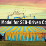 The Big Top: A New SEO & Content Marketing Model