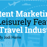 Content Marketing Is No Leisurely Feat in the Travel Industry