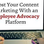 Boost Your Content Marketing With an Employee Advocacy Platform