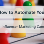 How to Automate Your Micro-Influencer Marketing Campaign