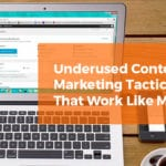 Underused Content Marketing Tactics That Work Like Magic